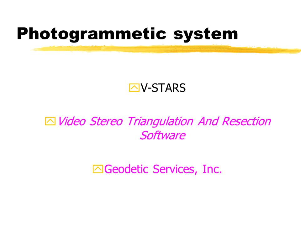 Photogrammetic system yV-STARS yVideo Stereo Triangulation And Resection Software yGeodetic Services, Inc.