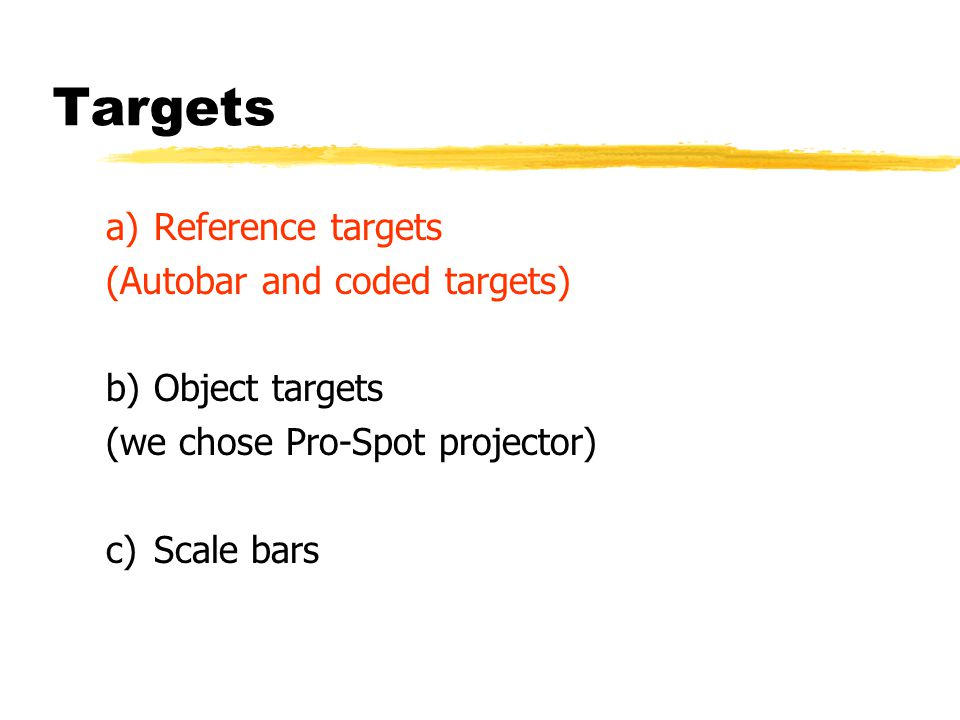 Targets a)Reference targets (Autobar and coded targets) b)Object targets (we chose Pro-Spot projector) c) Scale bars