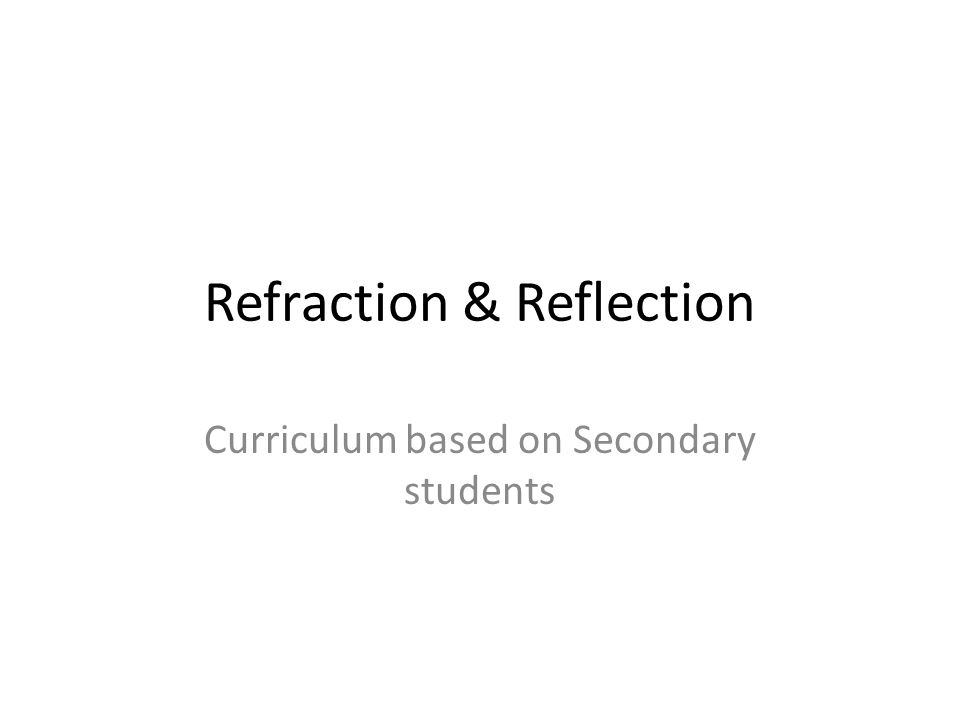 Refraction & Reflection Curriculum based on Secondary students