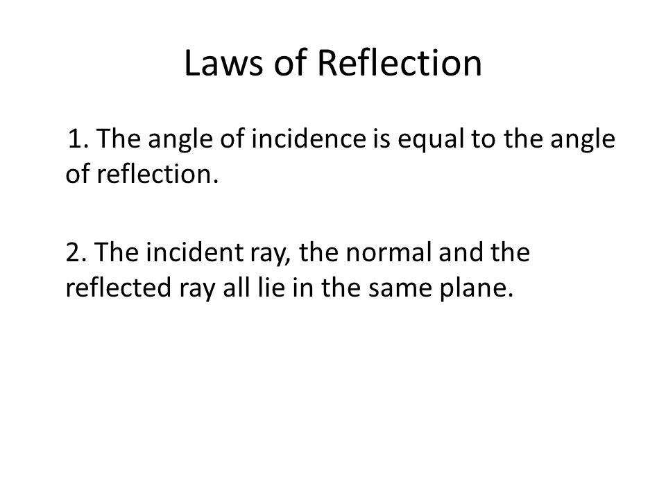 Laws of Reflection 1. The angle of incidence is equal to the angle of reflection.
