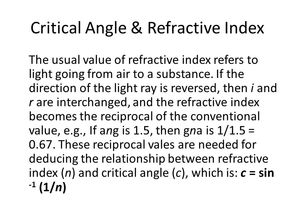Critical Angle & Refractive Index The usual value of refractive index refers to light going from air to a substance.