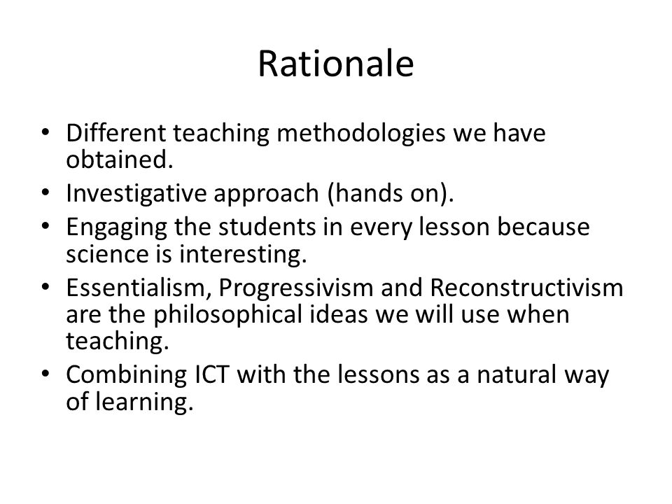 Rationale Different teaching methodologies we have obtained.