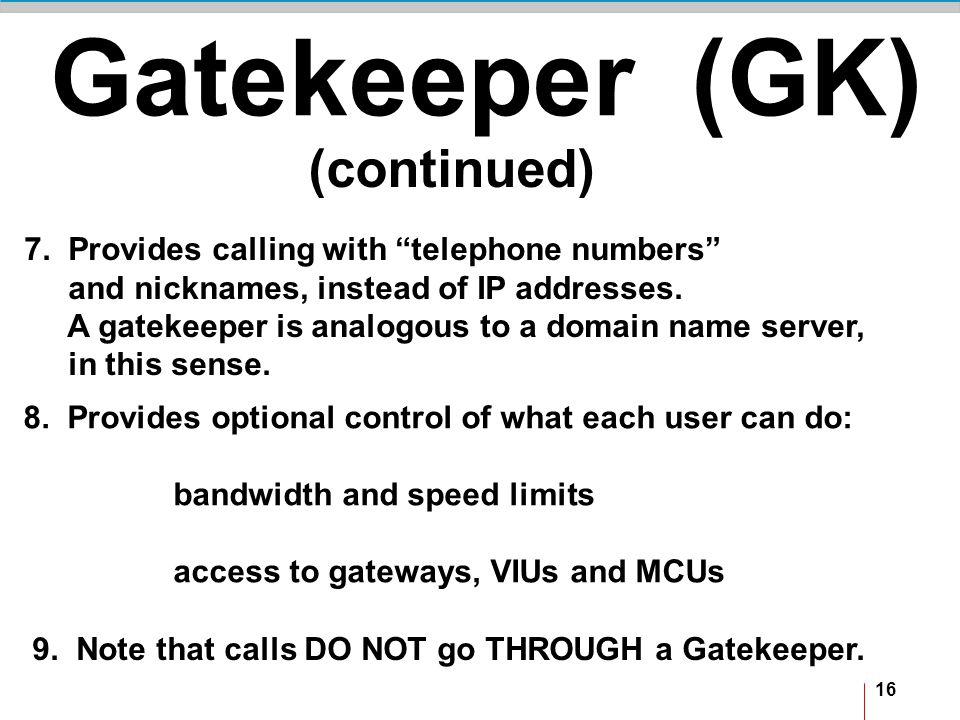 16 Gatekeeper (GK) (continued) 7.