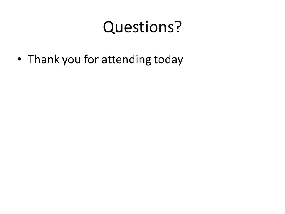 Questions Thank you for attending today
