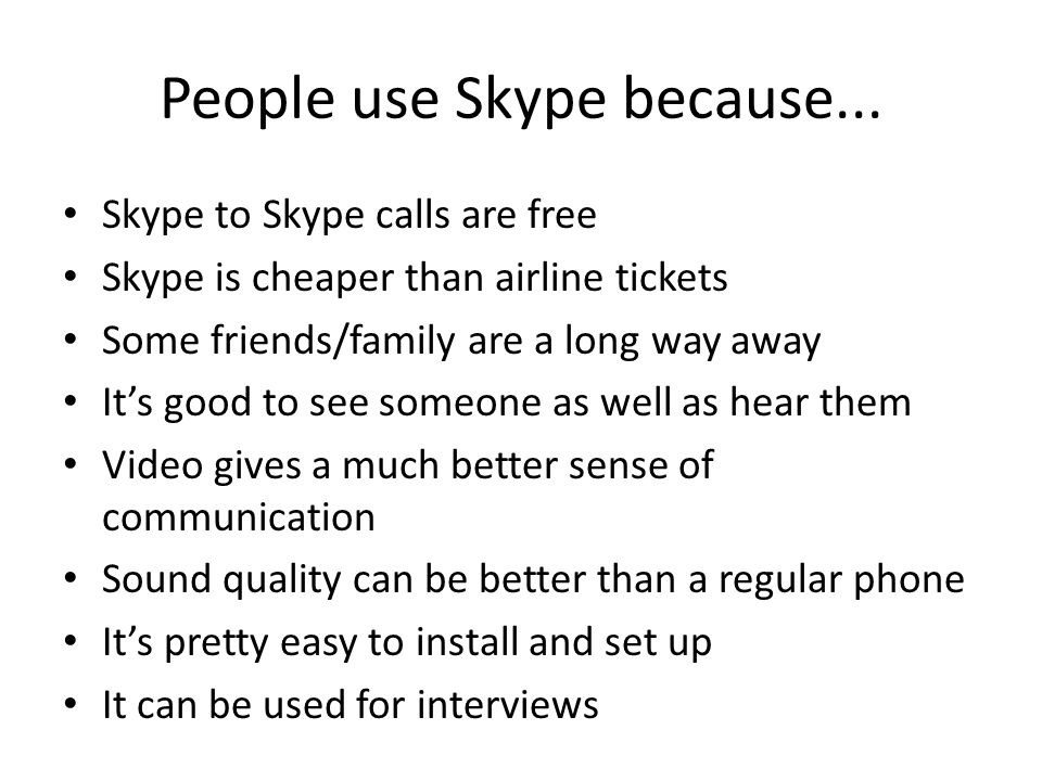 People use Skype because...