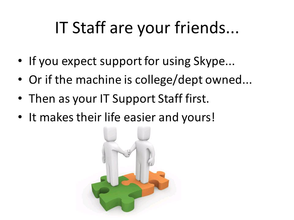 IT Staff are your friends... If you expect support for using Skype...