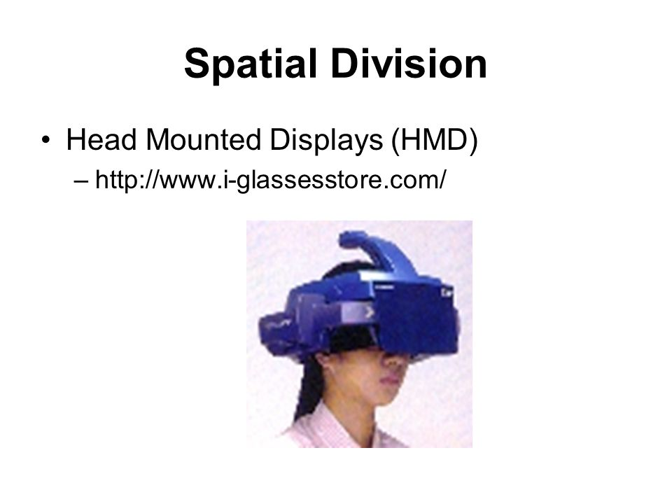 Spatial Division Head Mounted Displays (HMD) –http://www.i-glassesstore.com/