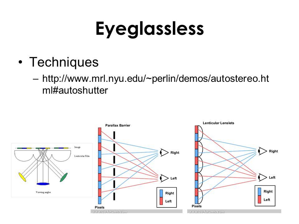 Eyeglassless Techniques –http://www.mrl.nyu.edu/~perlin/demos/autostereo.ht ml#autoshutter
