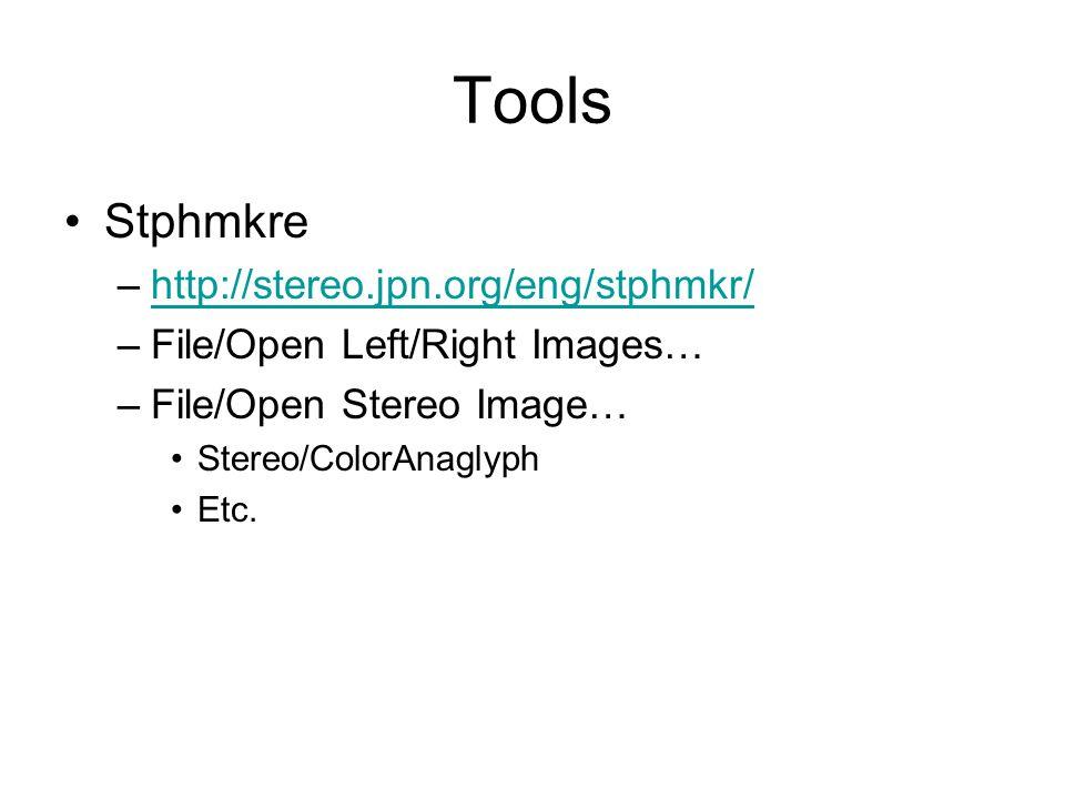 Tools Stphmkre –http://stereo.jpn.org/eng/stphmkr/http://stereo.jpn.org/eng/stphmkr/ –File/Open Left/Right Images… –File/Open Stereo Image… Stereo/ColorAnaglyph Etc.