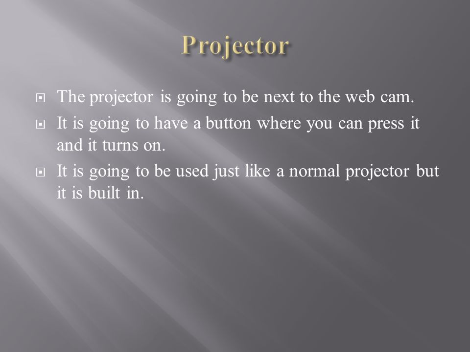  We are going to put the projector under the laptop but facing it backwards from the screen  The projector is not going to be moved because you will