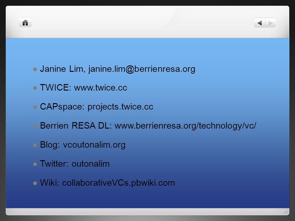 Janine Lim, janine.lim@berrienresa.org TWICE: www.twice.cc CAPspace: projects.twice.cc Berrien RESA DL: www.berrienresa.org/technology/vc/ Blog: vcout