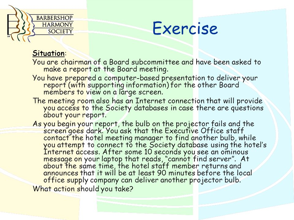 Exercise Situation: You are chairman of a Board subcommittee and have been asked to make a report at the Board meeting.