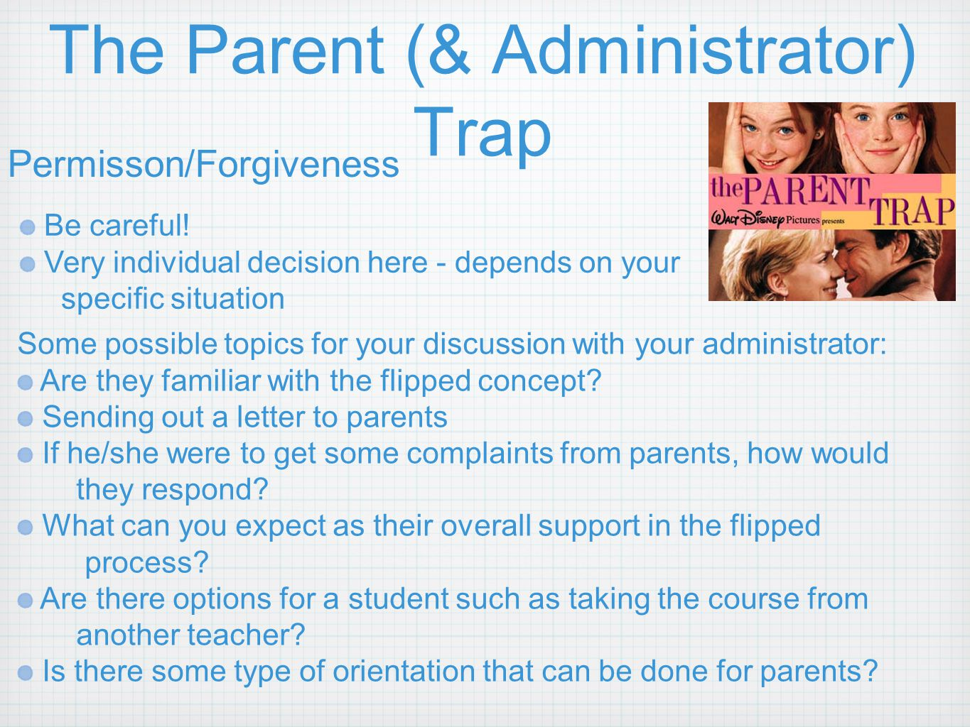 The Parent (& Administrator) Trap Be careful! Very individual decision here - depends on your specific situation Some possible topics for your discuss