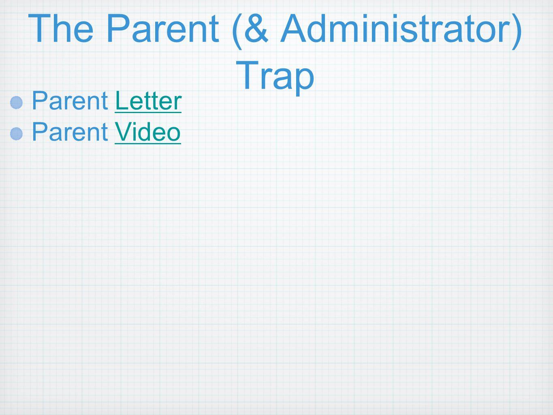 The Parent (& Administrator) Trap Parent Letter Parent Video
