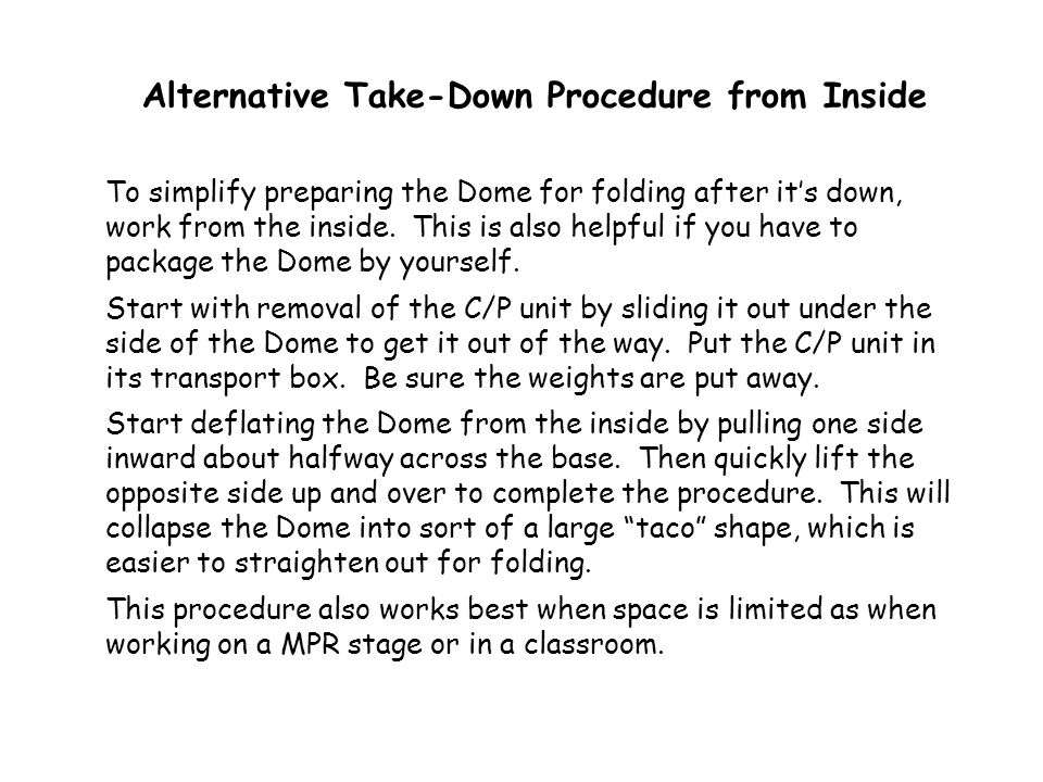 Alternative Take-Down Procedure from Inside To simplify preparing the Dome for folding after it's down, work from the inside. This is also helpful if