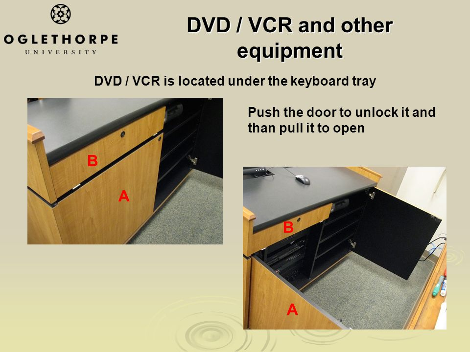 DVD / VCR is located under the keyboard tray B A Push the door to unlock it and than pull it to open B A DVD / VCR and other equipment