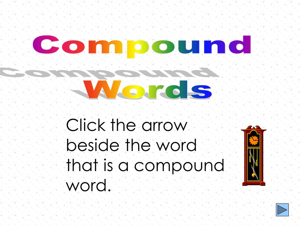 The Compound Boogie is easy to do. You make one word out of two.