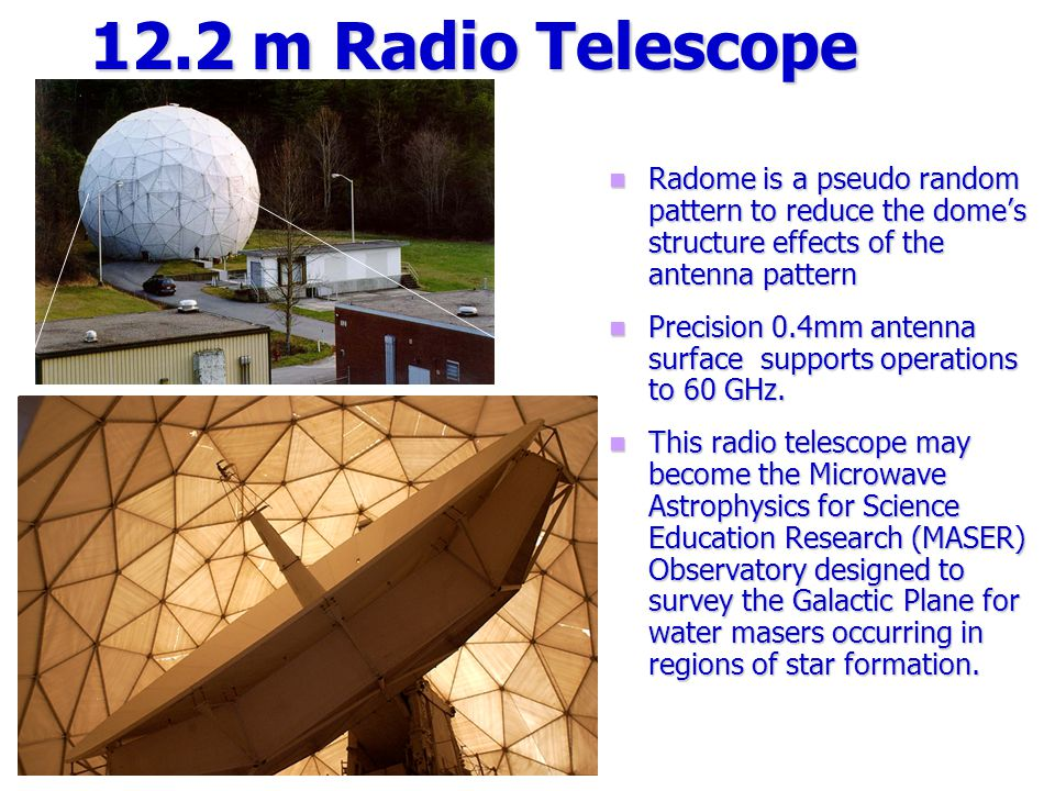 12.2 m Radio Telescope Radome is a pseudo random pattern to reduce the dome's structure effects of the antenna pattern Precision 0.4mm antenna surface supports operations to 60 GHz.
