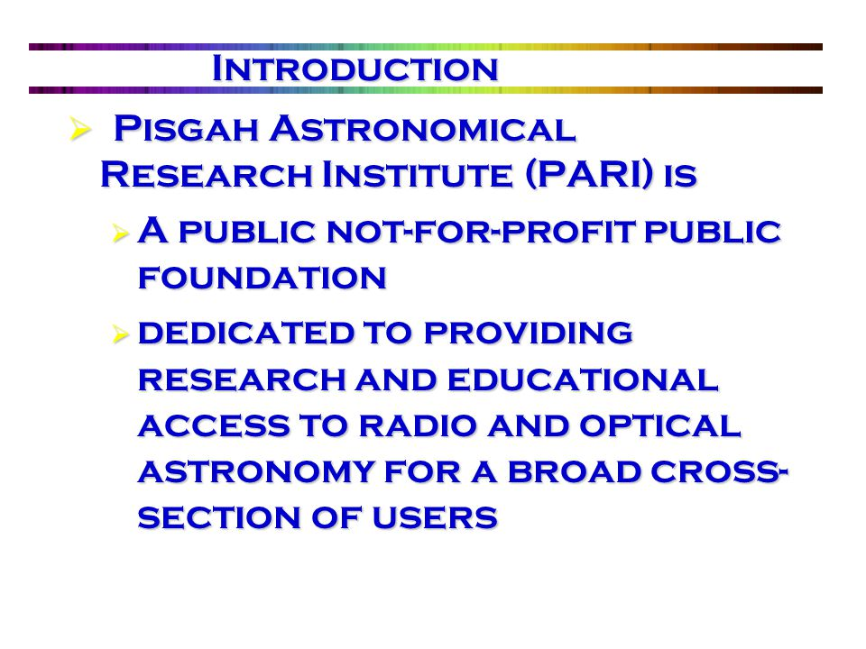  PARI has the infrastructure and building space available for:  Astronomers, Physicists, Engineers, Post-Docs, Graduate Students  Use as a base for science and environmental education and studies.
