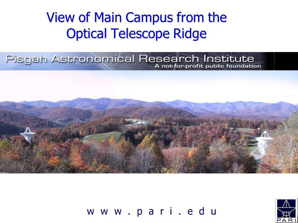 w w w. p a r i. e d u View of Main Campus from the Optical Telescope Ridge
