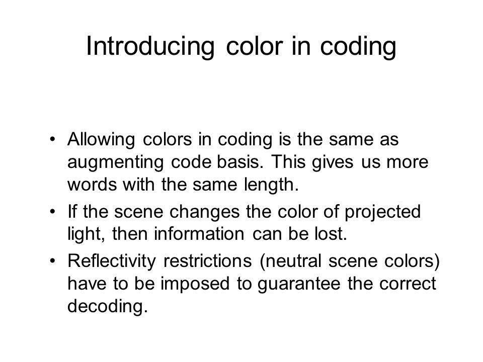 Introducing color in coding Allowing colors in coding is the same as augmenting code basis. This gives us more words with the same length. If the scen
