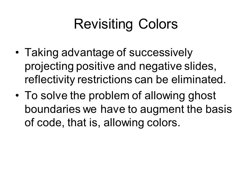 Revisiting Colors Taking advantage of successively projecting positive and negative slides, reflectivity restrictions can be eliminated. To solve the