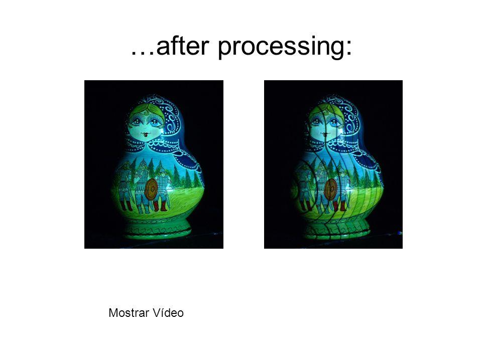 …after processing: Mostrar Vídeo