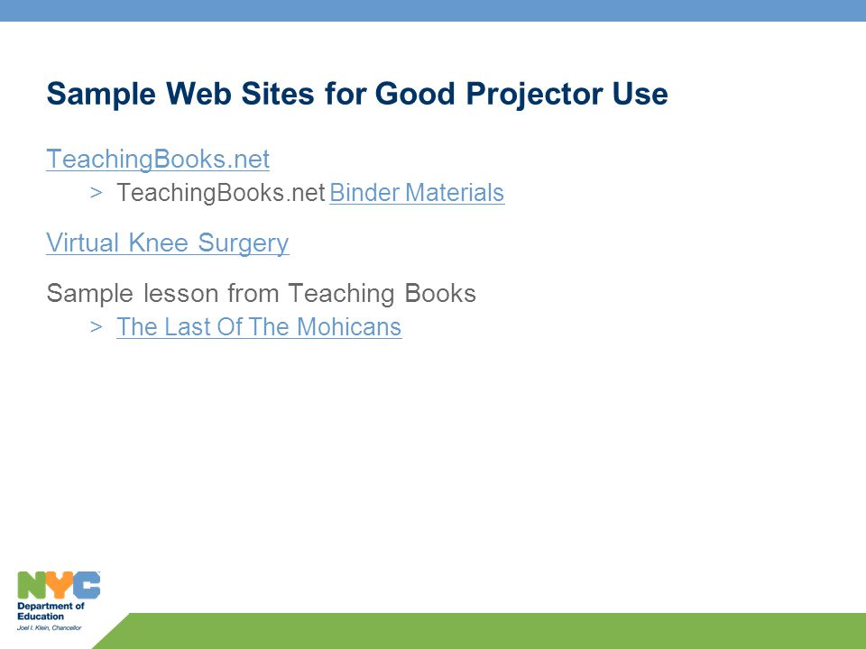 Sample Web Sites for Good Projector Use TeachingBooks.net >TeachingBooks.net Binder MaterialsBinder Materials Virtual Knee Surgery Sample lesson from Teaching Books >The Last Of The MohicansThe Last Of The Mohicans