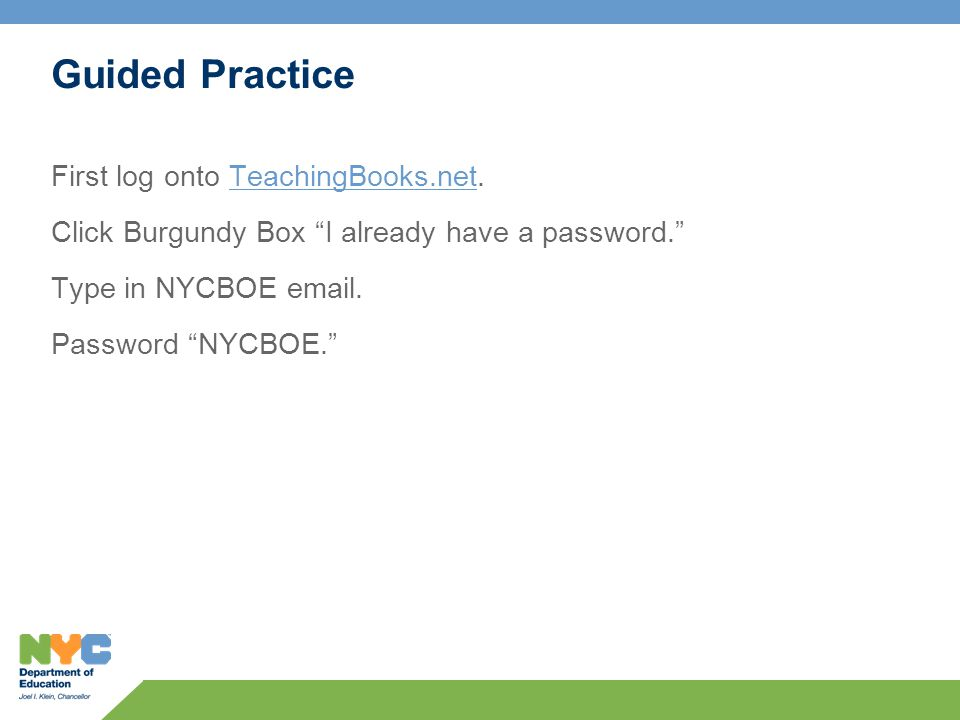 Guided Practice First log onto TeachingBooks.net.TeachingBooks.net Click Burgundy Box I already have a password. Type in NYCBOE email.