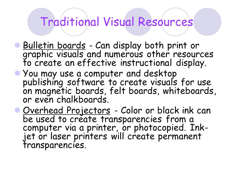 Traditional Visual Resources Bulletin boards - Can display both print or graphic visuals and numerous other resources to create an effective instructi