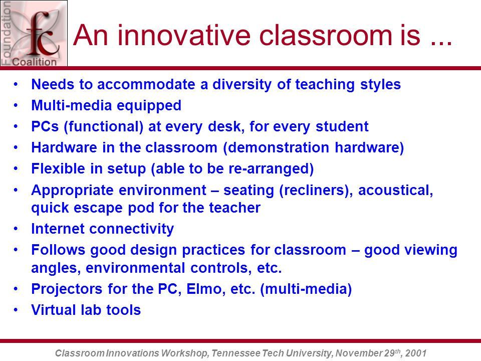Classroom Innovations Workshop, Tennessee Tech University, November 29 th, 2001 An innovative classroom is...