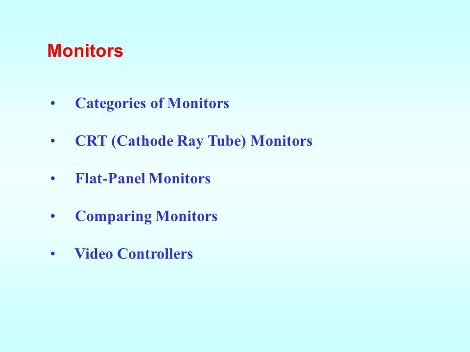 Monitors Categories of Monitors CRT (Cathode Ray Tube) Monitors Flat-Panel Monitors Comparing Monitors Video Controllers