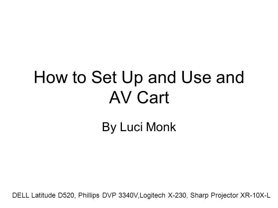 How to Set Up and Use and AV Cart By Luci Monk DELL Latitude D520, Phillips DVP 3340V,Logitech X-230, Sharp Projector XR-10X-L