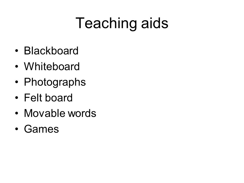 Teaching aids Blackboard Whiteboard Photographs Felt board Movable words Games