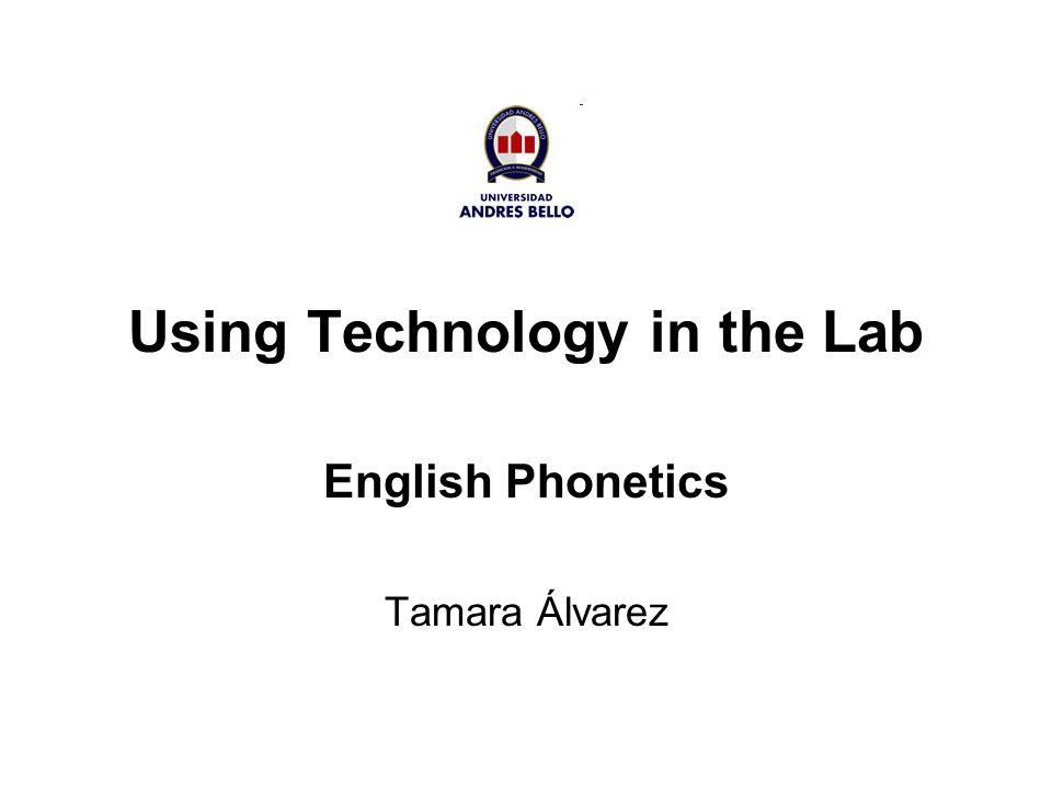 Using Technology in the Lab English Phonetics Tamara Álvarez