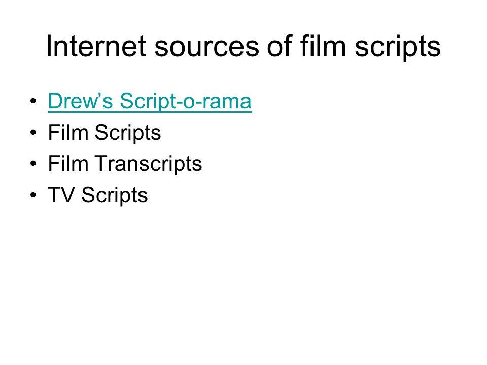 Internet sources of film scripts Drew's Script-o-rama Film Scripts Film Transcripts TV Scripts