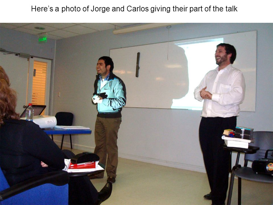 Here's a photo of Jorge and Carlos giving their part of the talk