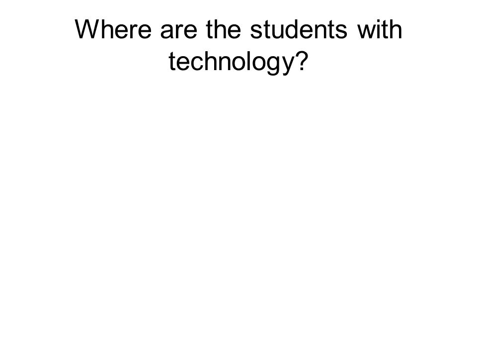 Where are the students with technology?