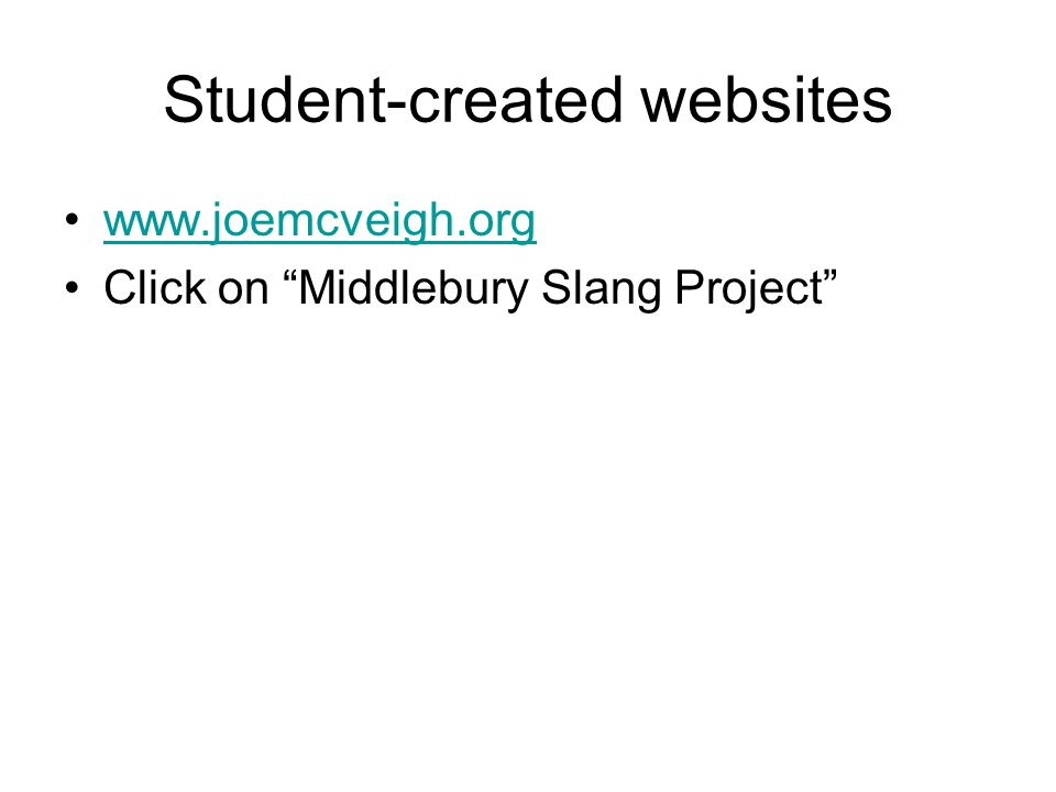 Student-created websites www.joemcveigh.org Click on Middlebury Slang Project
