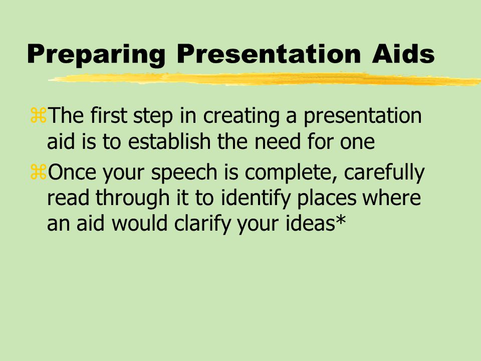 Preparing Presentation Aids: Simplicity and Continuity zConcentrate on presenting one major idea per aid zFollow the same general page layout throughout, placing repeating elements such as titles in the same place and in the same typeface*