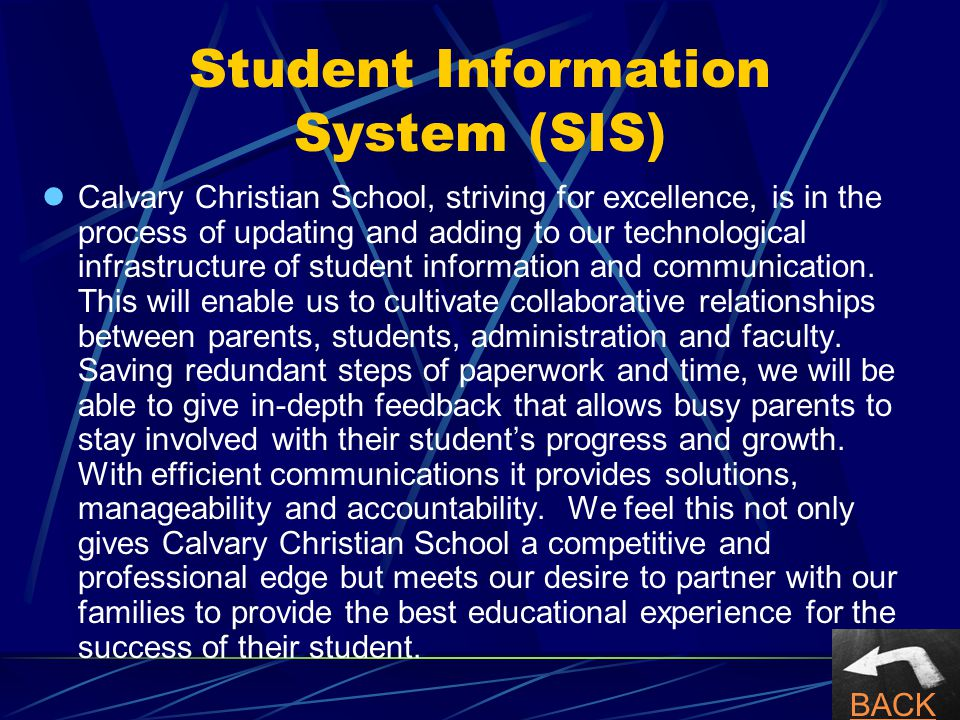 Student Information System (SIS) lCalvary Christian School, striving for excellence, is in the process of updating and adding to our technological infrastructure of student information and communication.