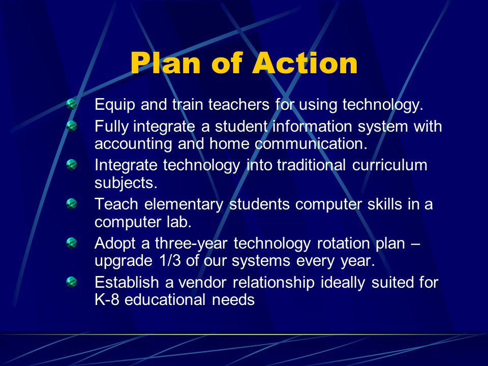 Plan of Action Equip and train teachers for using technology.