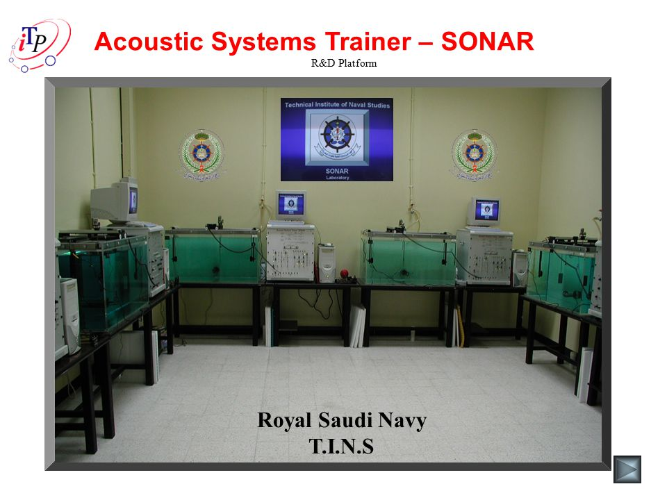 Acoustic Systems Trainer – SONAR R&D Platform Royal Saudi Navy – Technical Institute Naval Studies Royal Saudi Navy T.I.N.S