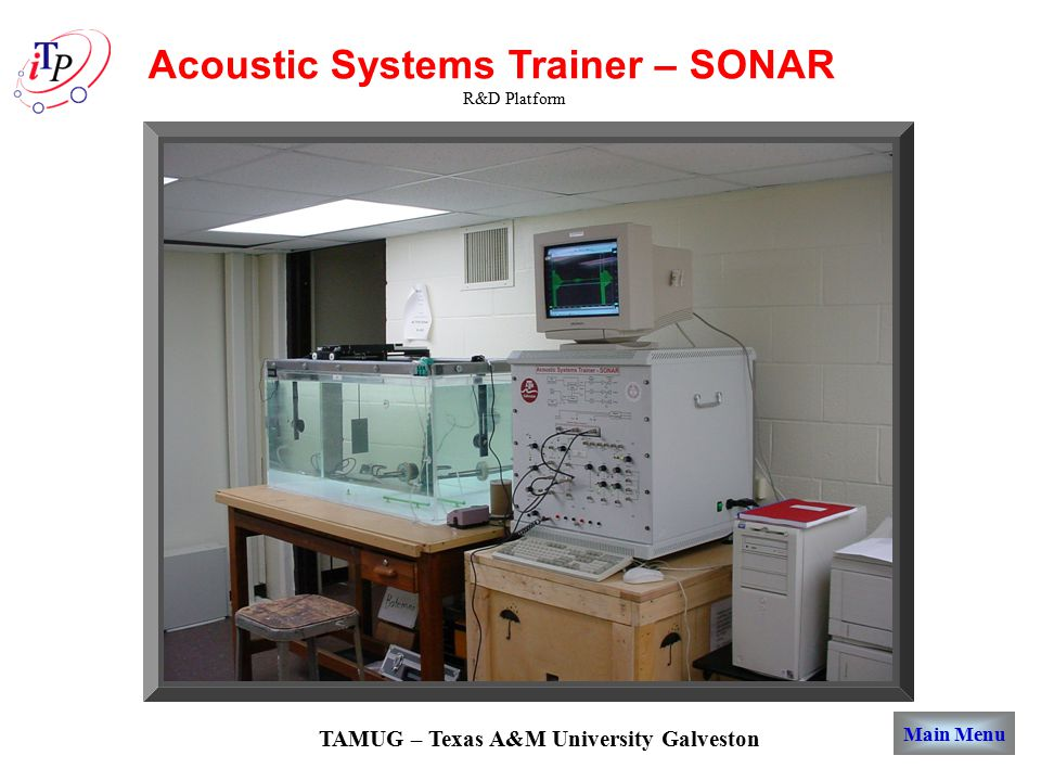 Acoustic Systems Trainer – SONAR R&D Platform TAMUG – Texas A&M University Galveston Main Menu
