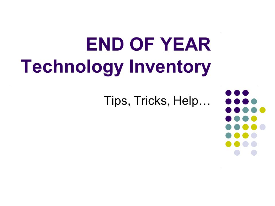 END OF YEAR Technology Inventory Tips, Tricks, Help…