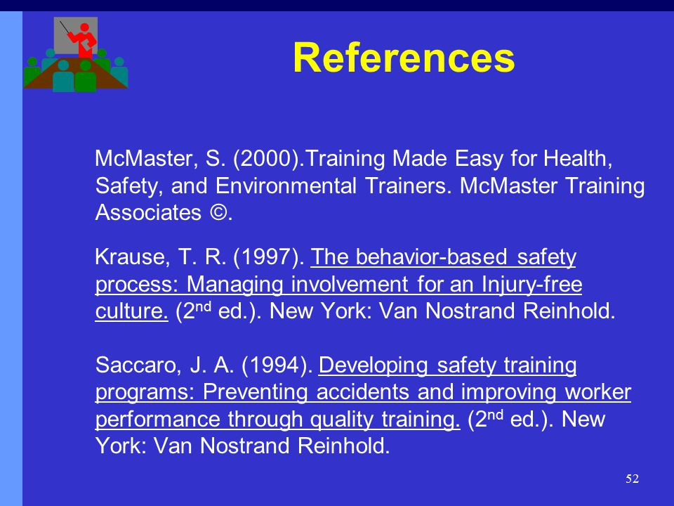 52 McMaster, S. (2000).Training Made Easy for Health, Safety, and Environmental Trainers.