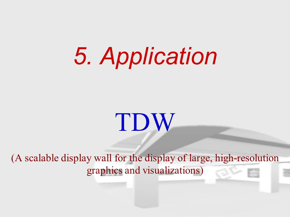 5. Application TDW (A scalable display wall for the display of large, high-resolution graphics and visualizations)