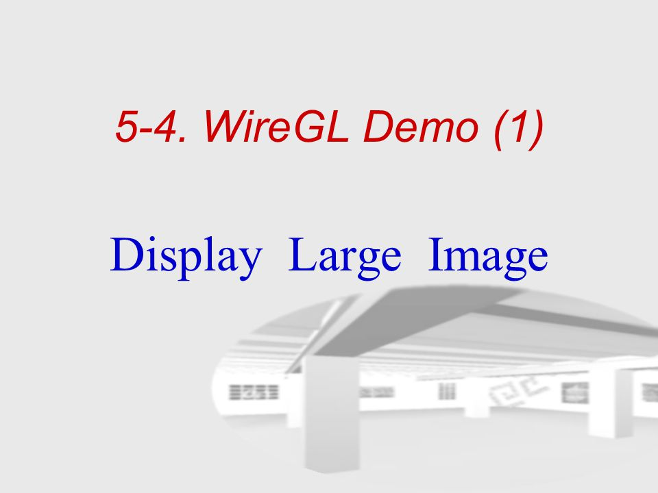 5-4. WireGL Demo (1) Display Large Image