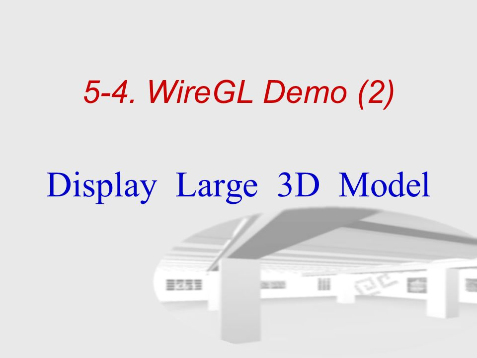 5-4. WireGL Demo (2) Display Large 3D Model