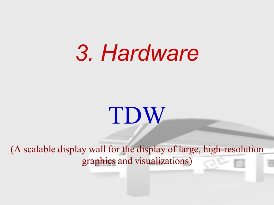 3. Hardware TDW (A scalable display wall for the display of large, high-resolution graphics and visualizations)